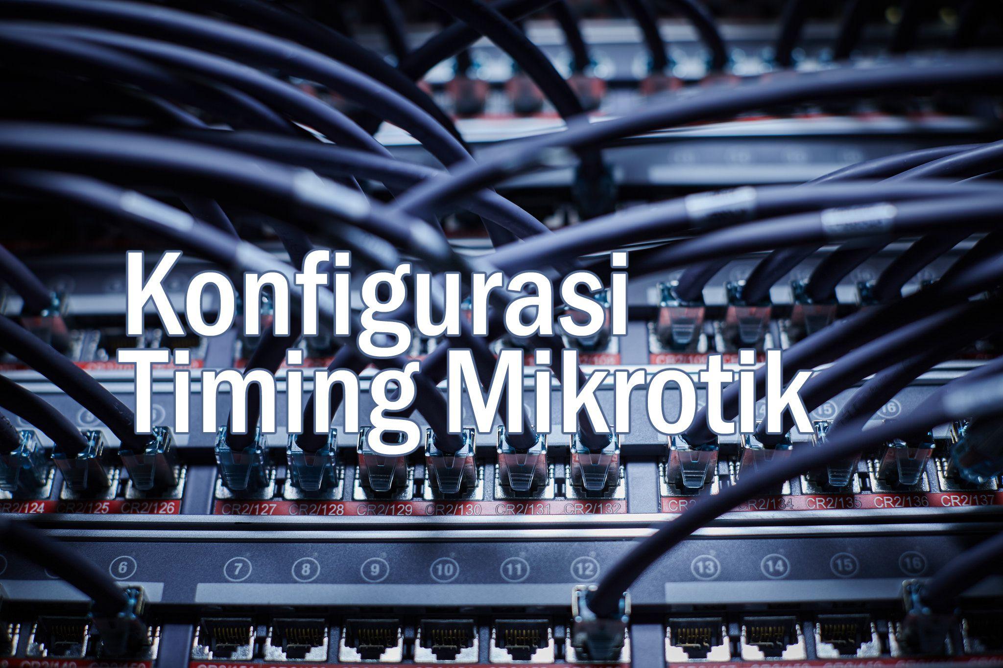 Konfigurasi Timing Mikrotik